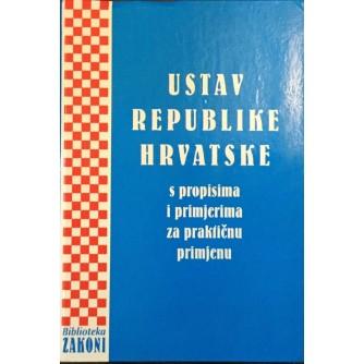 USTAV REPUBLIKE HRVATSKE S PROPISIMA I PRIMJERIMA ZA PRAKTIČNU PRIMJENU